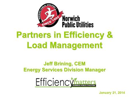 Partners in Efficiency & Load Management Jeff Brining, CEM Energy Services Division Manager January 21, 2014.