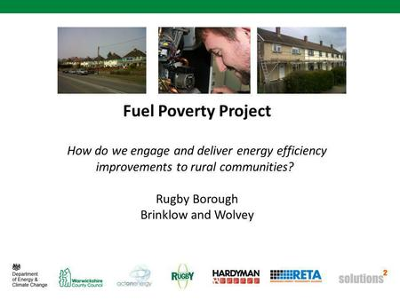 Fuel Poverty Project How do we engage and deliver energy efficiency improvements to rural communities? Rugby Borough Brinklow and Wolvey.