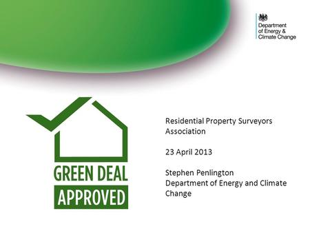 Residential Property Surveyors Association 23 April 2013 Stephen Penlington Department of Energy and Climate Change.