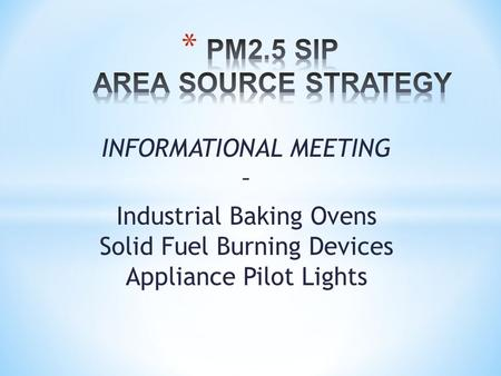 INFORMATIONAL MEETING – Industrial Baking Ovens Solid Fuel Burning Devices Appliance Pilot Lights.