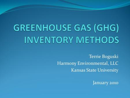 Terrie Boguski Harmony Environmental, LLC Kansas State University January 2010.