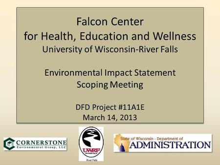 Falcon Center for Health, Education and Wellness University of Wisconsin-River Falls Environmental Impact Statement Scoping Meeting DFD Project #11A1E.