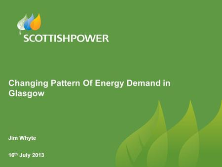 Changing Pattern Of Energy Demand in Glasgow Jim Whyte 16 th July 2013.