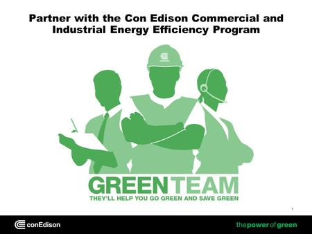 1 Partner with the Con Edison Commercial and Industrial Energy Efficiency Program.