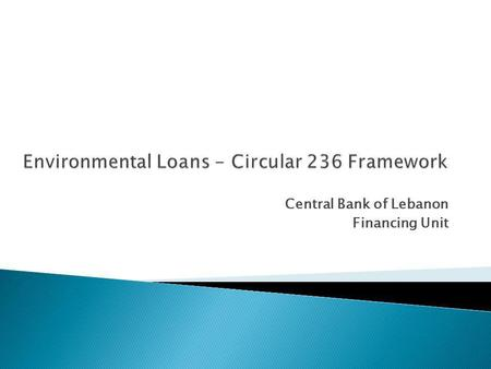 Central Bank of Lebanon Financing Unit. Energy Related: Any undertaking related to Energy Saving and Renewable Energy. Falls under the National Energy.