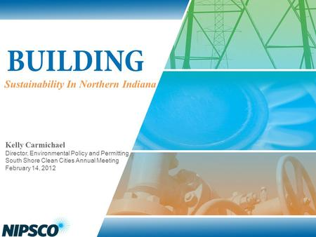 Sustainability In Northern Indiana Kelly Carmichael Director, Environmental Policy and Permitting South Shore Clean Cities Annual Meeting February 14,