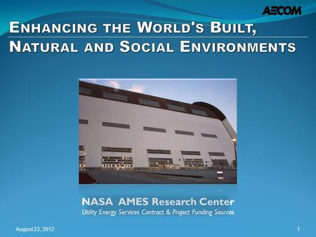 NASA AMES Research Center Utility Energy Services Contract & Project Funding Sources August 23, 20121.