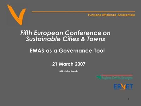 1 Funzione Efficienza Ambientale Fifth European Conference on Sustainable Cities & Towns EMAS as a Governance Tool 21 March 2007 A02 –Enrico Cancila.