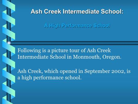 Ash Creek Intermediate School: A High Performance School Following is a picture tour of Ash Creek Intermediate School in Monmouth, Oregon. Ash Creek, which.