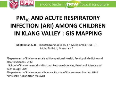 PM 10 AND ACUTE RESPIRATORY INFECTION (ARI) AMONG CHILDREN IN KLANG VALLEY : GIS MAPPING 1 Department of Environmental and Occupational Health, Faculty.