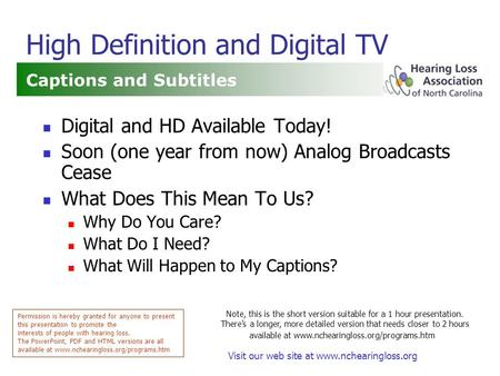 Visit our web site at www.nchearingloss.org High Definition and Digital TV Captions and Subtitles Permission is hereby granted for anyone to present this.