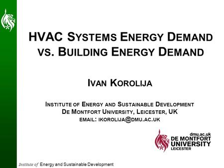 Institute of Energy and Sustainable Development HVAC S YSTEMS E NERGY D EMAND VS. B UILDING E NERGY D EMAND I VAN K OROLIJA I NSTITUTE OF E NERGY AND S.