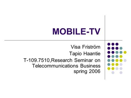 MOBILE-TV Visa Friström Tapio Haantie T-109.7510,Research Seminar on Telecommunications Business spring 2006.