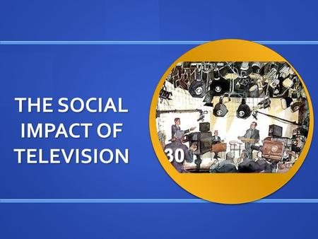 THE SOCIAL IMPACT OF TELEVISION. Today, the average American watches close to four hours of TV each day. Based on this, by age 65, the average U.S. citizen.