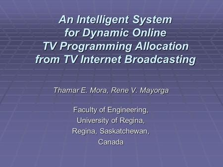 An Intelligent System for Dynamic Online TV Programming Allocation from TV Internet Broadcasting Thamar E. Mora, Rene V. Mayorga Faculty of Engineering,