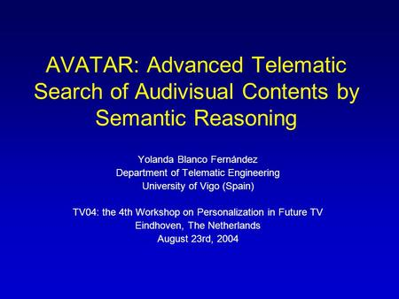 AVATAR: Advanced Telematic Search of Audivisual Contents by Semantic Reasoning Yolanda Blanco Fernández Department of Telematic Engineering University.