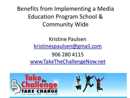 Benefits from Implementing a Media Education Program School & Community Wide Kristine Paulsen  906.