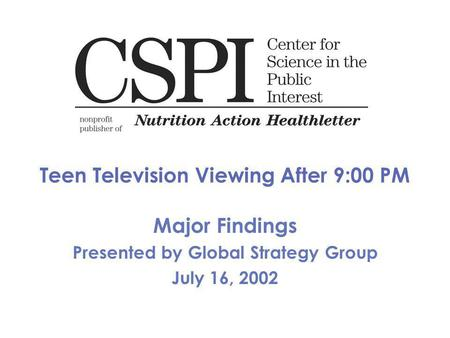 Teen Television Viewing After 9:00 PM Major Findings Presented by Global Strategy Group July 16, 2002.