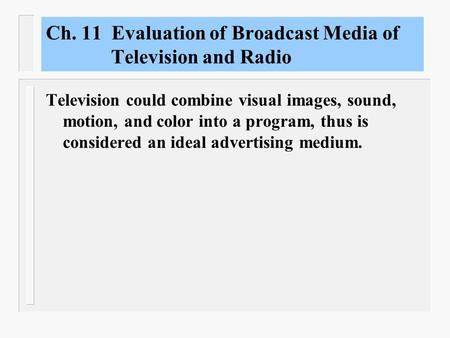 Ch. 11 Evaluation of Broadcast Media of Television and Radio