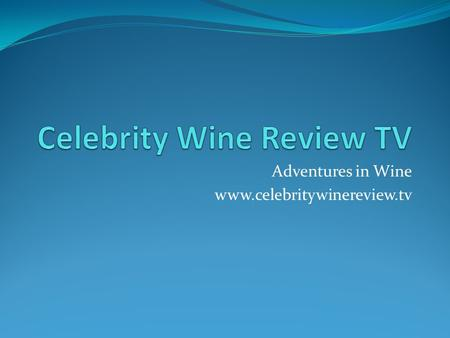 Adventures in Wine www.celebritywinereview.tv. Celebrity Wine Review TV Todays topic: leveraging social media to connect consumers with your brand Personal.