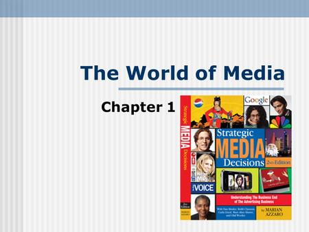 The World of Media Chapter 1. Media is… Media is … Strategic planning for a marketers advertising budget Media is … media management, program/content.
