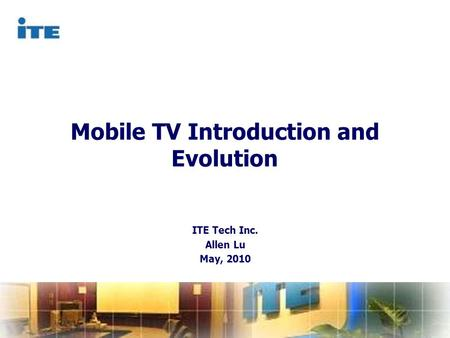 CAT Confidential Documents ITE Tech Inc. Allen Lu May, 2010 Mobile TV Introduction and Evolution.