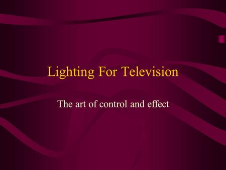 Lighting For Television The art of control and effect.