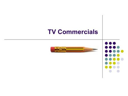 TV Commercials. TV Compared to Print TV has strong impact, because more senses are engaged (with sound, image and motion). TV is primarily a medium for.