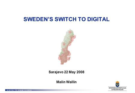 D I G I T A L - T V - K O M M I S S I O N E N SWEDENS SWITCH TO DIGITAL Sarajevo 22 May 2008 Malin Wallin.