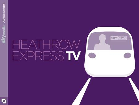 Agenda Reaching the international business traveller worldwide Heathrow Express – The facts Passenger mindsets An exclusive audience The service The.