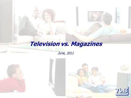 Television vs. Magazines June, 2011. Television vs. Magazines Television sets itself apart from other media with its ability to offer sight, sound, and.