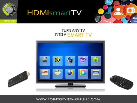 Contents 1.What is the POV Smart TV dongle 2.Basic specifications 3.What can you do with the POV HDMI Smart TV dongle 4.Advantages over built-in Smart.