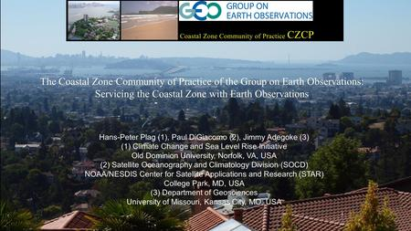 1 The Coastal Zone Community of Practice of the Group on Earth Observations: Servicing the Coastal Zone with Earth Observations Hans-Peter Plag (1), Paul.