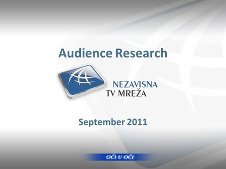 Audience Research September 2011. Presentation Outline Main Findings TV Market & Mreza Radio Market & KOSMA Internet Recommendations.