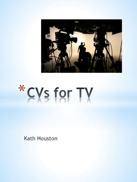 Kath Houston. * Structure/headings  television// Name Job grade/role applied.