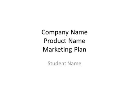 Company Name Product Name Marketing Plan Student Name.