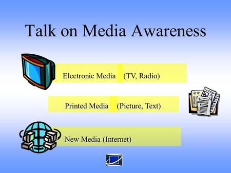 Electronic Media New Media (Internet) New Media (Internet) Talk on Media Awareness (TV, Radio) Printed Media Printed Media (Picture, Text) (Picture, Text)