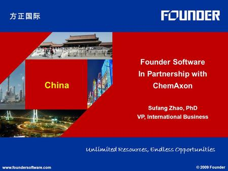 Www.foundersoftware.com © 2009 Founder China www.foundersoftware.com © 2009 Founder Unlimited Resources, Endless Opportunities Founder Software In Partnership.