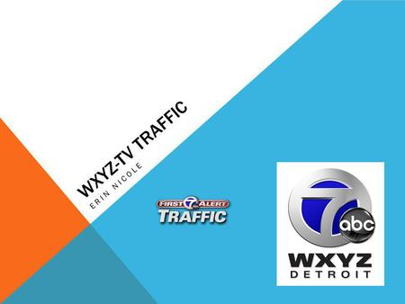 WXYZ-TV TRAFFIC ERIN NICOLE. Weather Centrals 3D Traffic application Traffic data ingested every minute Traffic data from Metro Traffic Incidents are.