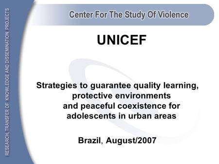 UNICEF Strategies to guarantee quality learning, protective environments and peaceful coexistence for adolescents in urban areas Brazil, August/2007.
