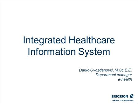 Slide title In CAPITALS 50 pt Slide subtitle 32 pt Integrated Healthcare Information System Darko Gvozdanović, M.Sc.E.E. Department manager e-health.