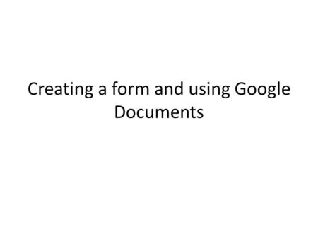 Creating a form and using Google Documents. Click SUSD Google Domain.