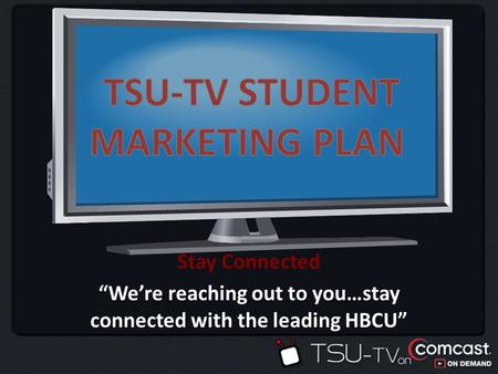 Stay Connected Were reaching out to you…stay connected with the leading HBCU.
