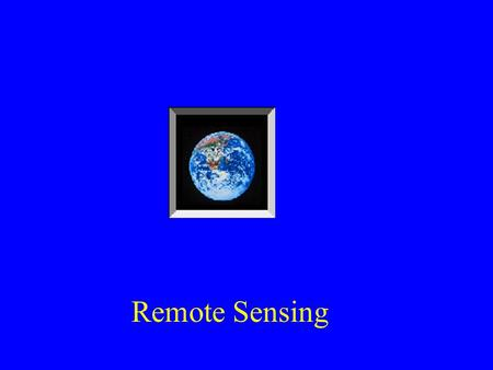 Remote Sensing. Readings: 27-20 and lecture notes Figures to Examine: 27-20 to 27-23. Examine the Image from IKONOS, 27-23 and compare it with the others.