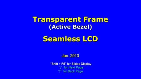 Jan. 2013 Shift + F5 for Slides Display for Next Page for Back Page Shift + F5 for Slides Display for Next Page for Back Page Transparent Frame (Active.