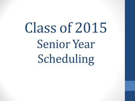 Class of 2015 Senior Year Scheduling. Scheduling Worksheet.