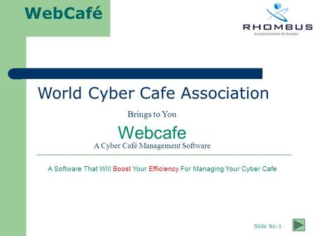 WebCafé Slide No:1 World Cyber Cafe Association Brings to You Webcafe A Cyber Café Management Software A Software That Will Boost Your Efficiency For Managing.