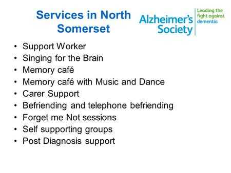 Services in North Somerset Support Worker Singing for the Brain Memory café Memory café with Music and Dance Carer Support Befriending and telephone befriending.