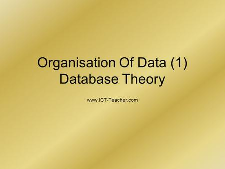 Organisation Of Data (1) Database Theory www.ICT-Teacher.com.
