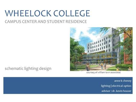 WHEELOCK COLLEGE CAMPUS CENTER AND STUDENT RESIDENCE schematic lighting design anne k cheney lighting | electrical option advisor : dr. kevin houser courtesy.